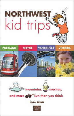 Northwest Kid Trips by Lora Shinn