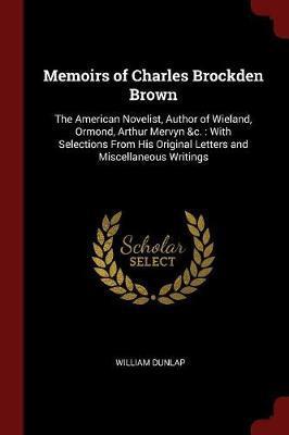 Memoirs of Charles Brockden Brown by William Dunlap