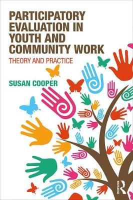 Participatory Evaluation in Youth and Community Work by Susan Cooper
