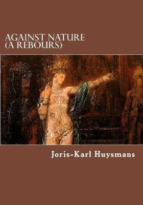 Against Nature (a Rebours) by Joris-Karl Huysmans