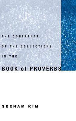 The Coherence of the Collections in the Book of Proverbs by Seenam Kim image