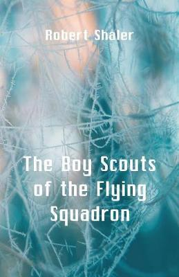 The Boy Scouts of the Flying Squadron by Robert Shaler