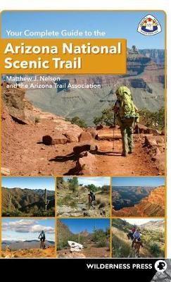 Your Complete Guide to the Arizona National Scenic Trail by Matthew J. Nelson image