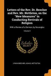 Letters of the Rev. Dr. Beecher and Rev. Mr. Nettleton, on the New Measures in Conducting Revivals of Religion by Lyman Beecher