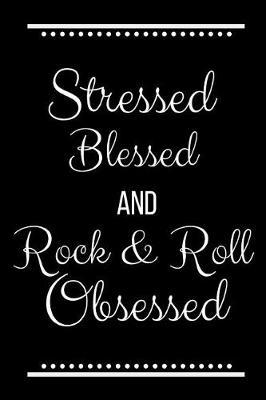 Stressed Blessed Rock & Roll Obsessed by Cool Journals Press