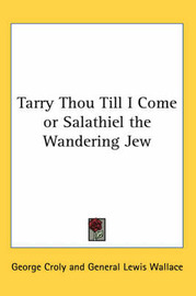 Tarry Thou Till I Come or Salathiel the Wandering Jew by George Croly image