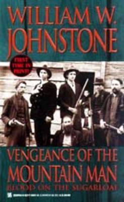 Vengeance of the Mountain Man: Blood on the Sugarloaf by William W Johnstone