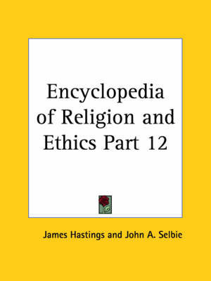 Encyclopedia of Religion & Ethics (1908): v. 12 by James Hastings