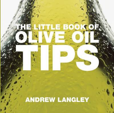 The Little Book of Olive Oil Tips by Andrew Langley