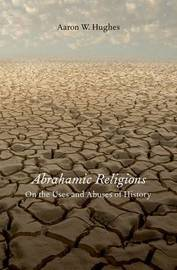 Abrahamic Religions by Aaron W Hughes