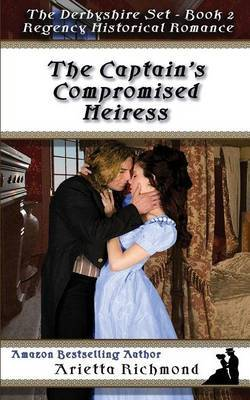 The Captain's Compromised Heiress by Arietta Richmond