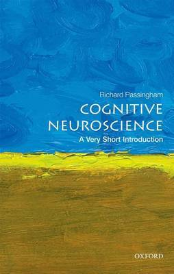 Cognitive Neuroscience: A Very Short Introduction by Richard Passingham