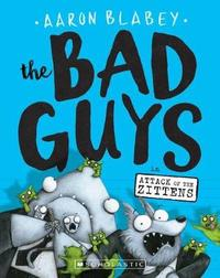 The Bad Guys - Episode 4: Attack of the Zittens by Aaron Blabey