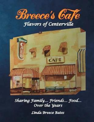 Breece's Cafe Flavors of Centerville by Linda Breece Bates