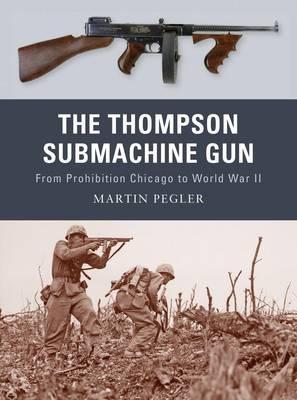 The Thompson Submachine Gun by Martin Pegler