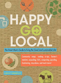 Happy Go Local: The Smart Mom's Guide to Living the Good (and Sustainable) Life! by Linsly Donnelly image
