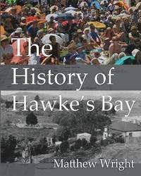The The History of Hawke's Bay by Matthew Wright