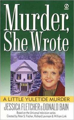 Murder She Wrote: A Little Yuletide Murder by Jessica Fletcher