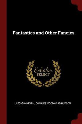 Fantastics and Other Fancies by Lafcadio Hearn image