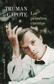 Los Primeros Cuentos / The Early Stories of Truman Capote by Truman Capote