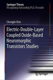 Electric-Double-Layer Coupled Oxide-Based Neuromorphic Transistors Studies by Changjin Wan