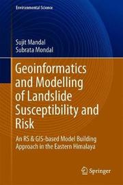 Geoinformatics and Modelling of Landslide Susceptibility and Risk by Sujit Mandal