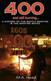 400 and Still Burning: A History of Battle Bonfire and Battle Bonfire Boyes by M.A. Hoad image