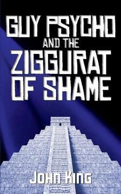 Guy Psycho and the Ziggurat of Shame by John King