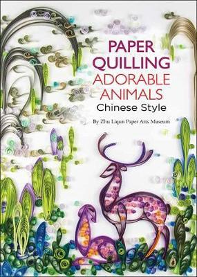 Paper Quilling Adorable Animals Chinese Style by Zhu Liqun Paper Arts Museum