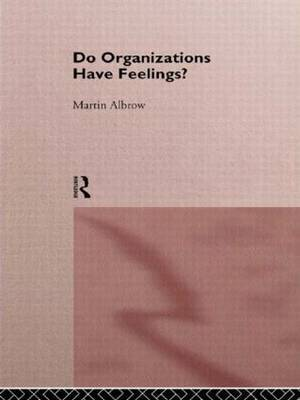 Do Organisations Have Feelings? by Martin Albrow