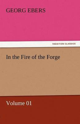 In the Fire of the Forge - Volume 01 by Georg Ebers image