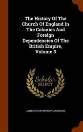 The History of the Church of England in the Colonies and Foreign Dependencies of the British Empire, Volume 3 image