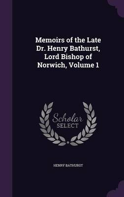 Memoirs of the Late Dr. Henry Bathurst, Lord Bishop of Norwich, Volume 1 by Henry Bathurst image