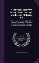 A Practical Essay on Distortion of the Legs and Feet of Children, &C by Timothy Sheldrake image