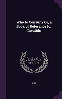 Who to Consult? Or, a Book of Reference for Invalids by WHO image