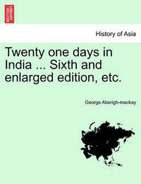 Twenty One Days in India ... Sixth and Enlarged Edition, Etc. by George Aberigh-Mackay