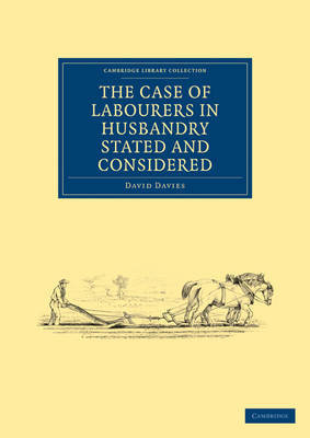 The Case of Labourers in Husbandry Stated and Considered by David Davies