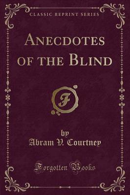 Anecdotes of the Blind (Classic Reprint) by Abram V Courtney image