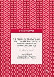 The Ethics of Educational Healthcare Placements in Low and Middle Income Countries by Anya Ahmed