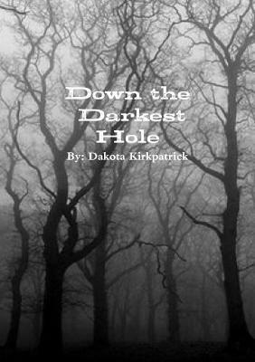 Down the Darkest Hole by Dakota Kirkpatrick image