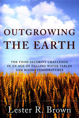 Outgrowing the Earth by Lester R. Brown