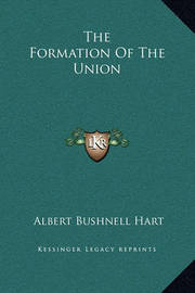 The Formation of the Union by Albert Bushnell Hart