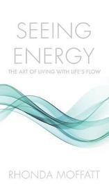 Seeing Energy by Rhonda Moffatt
