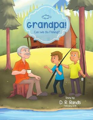 Grandpa! Can We Go Fishing? by D R Rands