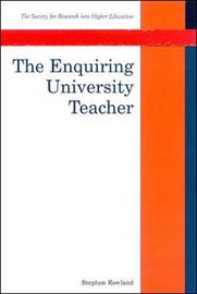 The Enquiring University Teacher by Stephen Rowland