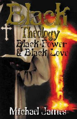 Black Theology, Black Power & Black Love by Michael James image