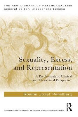Sexuality, Excess, and Representation by Rosine Jozef Perelberg