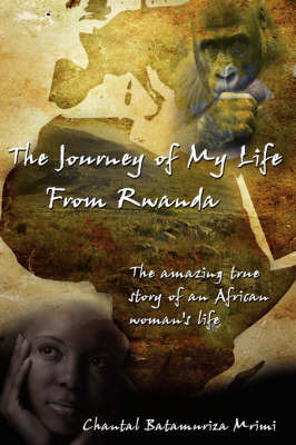 The Journey of My Life From Rwanda by Chantal, Batamuriza Mrimi image
