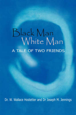 Black Man-White Man: The Tale of Two Friends by Dr Wallace W Hostetter image