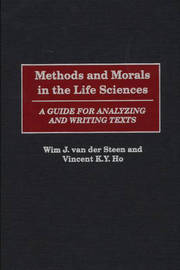 Methods and Morals in the Life Sciences by Wim J.Van Der Steen